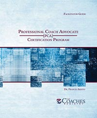 The Professional Coach Advocate (PCA) Certification Program – Instructor Guide