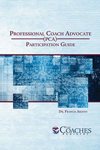 The Professional Coach Advocate (PCA) Certification Program – Participant Guide